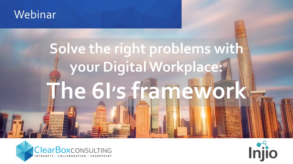 Solve the right problems with your Digital Workplace: The 6 I framework.